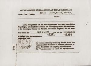 Документ от американского генерального консула в Вене подтверждает, что семья Тростов подала заявку на американскую визу 15 сентября 1938 года. В нем говорится, что семья (Йозеф, Алиса, Доррит и Эрика) была помещена в лист ожидания на получение визы с номера 47291–47294)